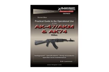 Blackheart Practical Guide To The Operational Use Of The AK-47/AKM And AK-74 Rifles