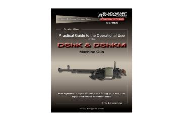 Blackheart Practical Guide To The Operational Use Of The DShK/DShKM 12.7mm Heavy Machine Gun