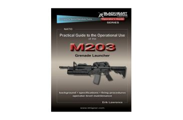 Blackheart Practical Guide To The Operational Use Of The M203 Grenade Launcher