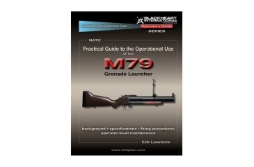 Blackheart Practical Guide To The Operational Use Of The M79 Grenade Launcher