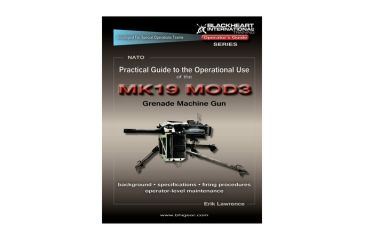Blackheart Practical Guide To The Operational Use Of The MK19 MOD3 40mm Grenade Machine Gun