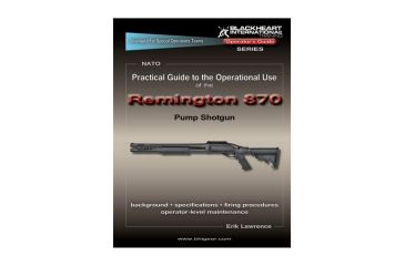 Blackheart Practical Guide To The Operational Use Of The Remington 870 Shotgun