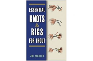 Essentl Knots & Rigs For Trout, Joe Mahler, Publisher - Stackpole Books