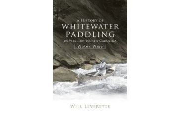 History Of Ww Paddling,  W. Nc, Will Leverette, Publisher - The History Press